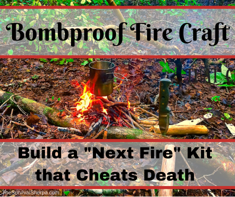 Bombproof Fire Craft- Build a -Next Fire- Kit that Cheats Death - TheSurvivalSherpa.com